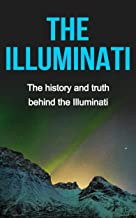 The Illuminati: The history and truth behind the Illuminati