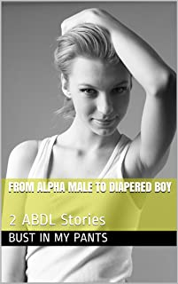 From Alpha Male to Diapered Boy: 2 ABDL Stories