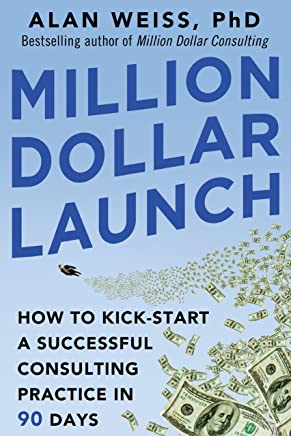 Million Dollar Launch: How to Kick-start a Successful Consulting Practice in 90 Days (English Edition)
