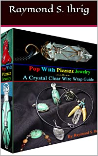 Pop With Pizzazz Jewelry: A Crystal Clear Wire Wrap Guide