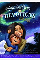 Friends With God Devotions for Kids: 54 Delightfully Fun Ways to Grow Closer to Jesus, Family, and Friends Kindle Edition