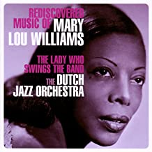 The Lady Who Swings The Band - Rediscovered Music Of Mary Lou Williams
