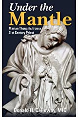 Under the Mantle: Marian Thoughts from a 21st Century Priest Kindle Edition
