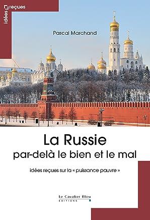 La Russie par-delà le bien et le mal: idées reçues sur la