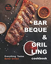 Barbeque and Grilling Cookbook: Everything Tastes Better Grilled