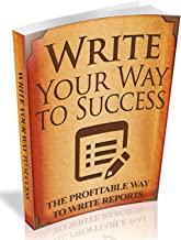 Write Your Way to Success: Learn The Profitable Way To Write Reports! (English Edition)
