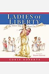 Ladies of Liberty: The Women Who Shaped Our Nation Kindle Edition
