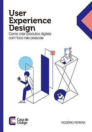 User Experience Design: Como criar produtos digitais com foco nas pessoas