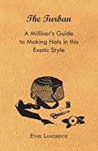 The Turban - A Milliner's Guide to Making Hats in This Exotic Style (English Edition)