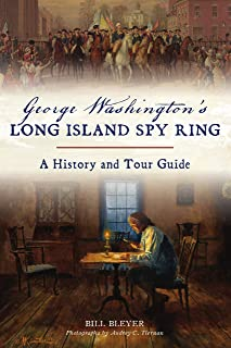 George Washington's Long Island Spy Ring: A History and Tour Guide