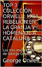 TOP 3 COLECCIÓN ORWELL: 1984, REBELIÓN EN LA GRANJA Y HOMENAJE A CATALUÑA: Los tres mejores libros de George Orwell (Spani...