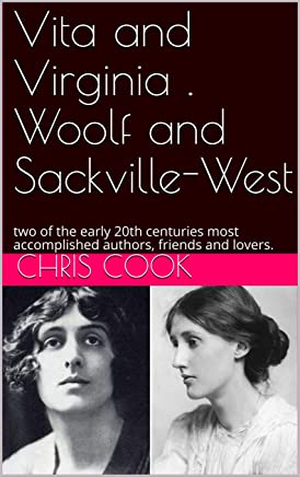 Vita and Virginia . Woolf and Sackville-West: two of the early 20th centuries most accomplished authors, friends and lovers. (English Edition)