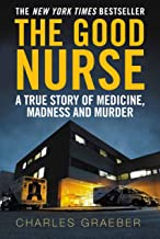 The Good Nurse: A True Story of Medicine, Madness and Murder by Charles Graeber (5-Sep-2013) Paperback