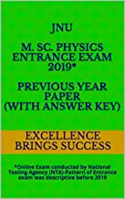 JNU M. Sc. Physics Entrance Exam 2019* Previous Year Paper (With Answer Key): *Online Exam conducted by National Testing Agency (NTA)-Pattern of Entrance ... (Excellence Brings Success Series Book 134)