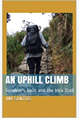An Uphill Climb: Survivor's Guilt and the Inca Trail Kindle Edition