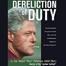 Dereliction of Duty: The Eyewitness Account of How Bill Clinton Compromised America's National Security