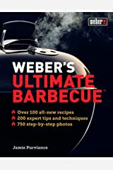 Weber's Ultimate Barbecue: Over 100 all-new recipes; 200 expert tips and techniques; 750 step-by-step photos Kindle Edition