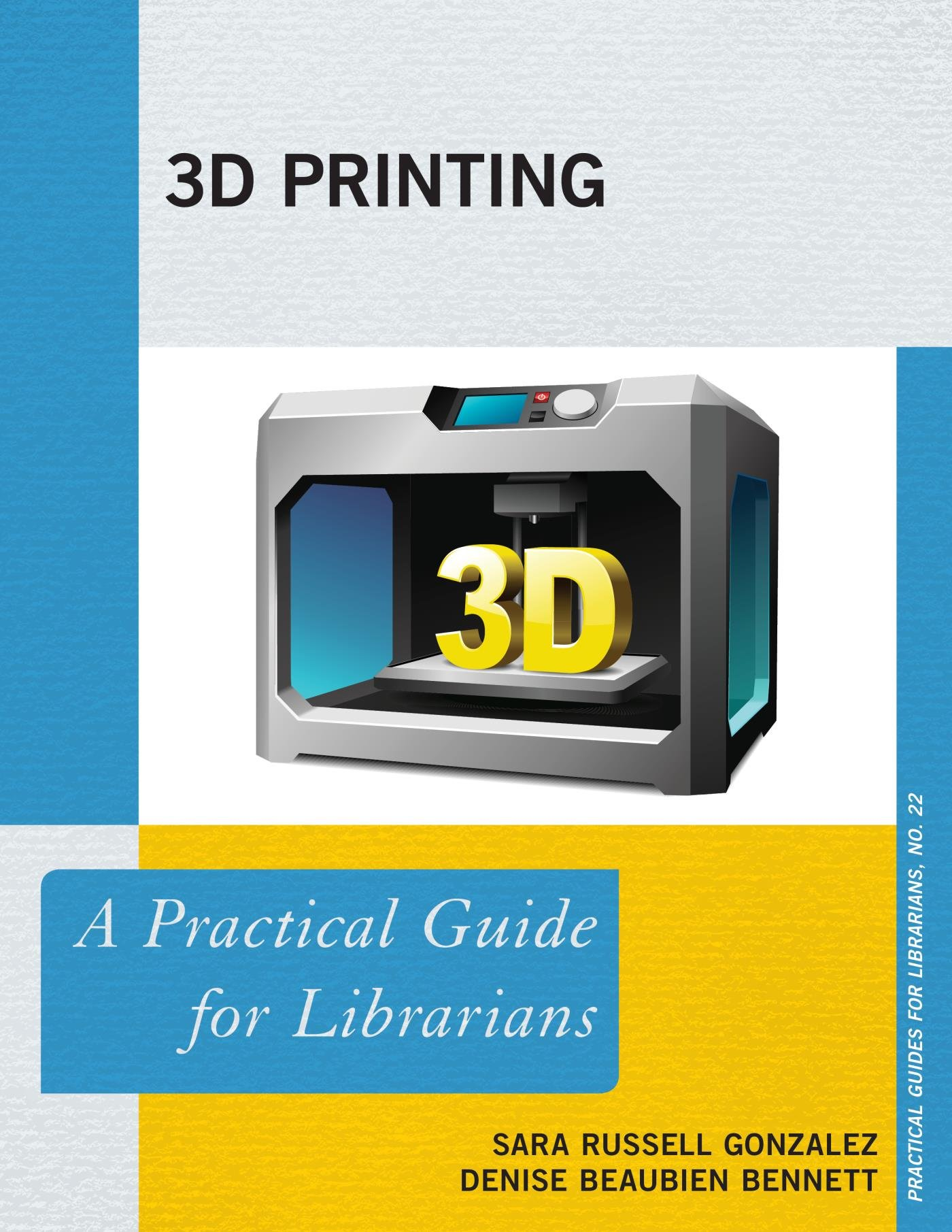 Image Of3D Printing: A Practical Guide For Librarians (Practical Guides For Librarians Book 22) (English Edition)