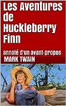 Les Aventures de Huckleberry Finn: annoté d'un avant-propos (French Edition)