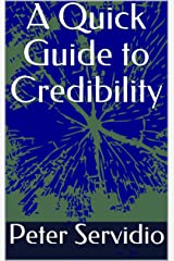 A Quick Guide to Credibility (Quick Guides for Your School or Business) Kindle Edition