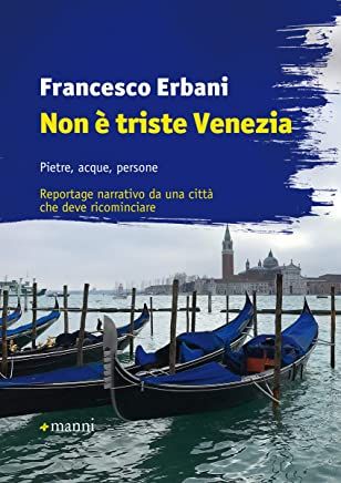 Non è triste Venezia: Pietre, acque, persone. Reportage narrativo da una città che deve ricominciare (Pretesti)