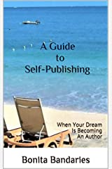 A Guide to Self-Publishing: When Your Dream Is Becoming An Author Kindle Edition