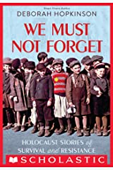We Must Not Forget: Holocaust Stories of Survival and Resistance (Scholastic Focus) Kindle Edition