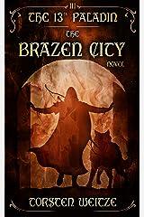 The Brazen City: The 13th Paladin (Volume III) Kindle Edition