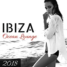 Ibiza Ocean Lounge 2018 - Instrumental Lounge Mix CD for Summer Nights and Ibiza Party