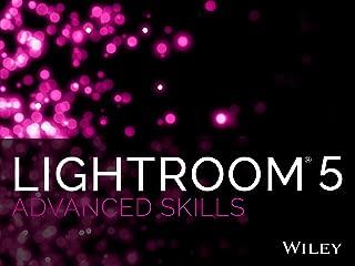 Lightroom 5 Advanced Skills Season 1: Customizing, Productivity, Under the Hood, Advanced Editing and Techniques