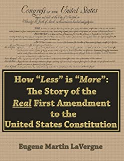 "How ""Less"" is ""More"": The Story of the Real First Amendment to the United States Constitution: Academic Version"