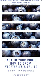 Back To Your Roots: How to Grow Vegetables & Fruits