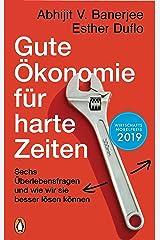 Gute Ökonomie für harte Zeiten: Sechs Überlebensfragen und wie wir sie besser lösen können (German Edition) Kindle Edition