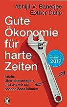 Gute Ökonomie für harte Zeiten: Sechs Überlebensfragen und wie wir sie besser lösen können (German Edition)
