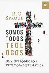 Somos todos teólogos: uma introdução à teologia sistemática eBook Kindle
