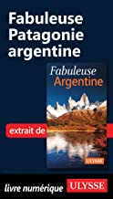 Fabuleuse Patagonie argentine (French Edition)