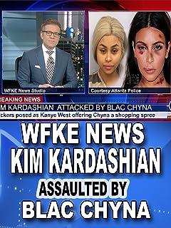 WFKE News:  Kim Kardashian Assaulted by Blac Chyna