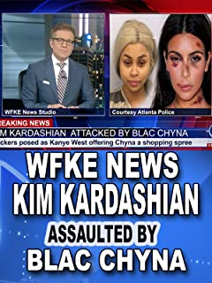 WFKE News: Kim Kardashian Assaulted by Blac Chyna
