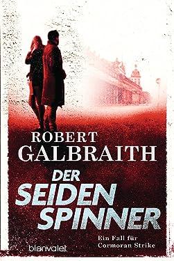 Der Seidenspinner: Ein Fall für Cormoran Strike (Die Cormoran-Strike-Reihe 2) (German Edition)