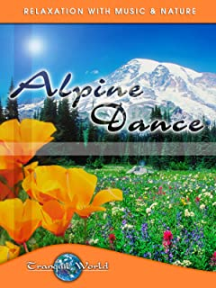 Alpine Dance: Tranquil World - Relaxation with Music & Nature