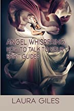 Angel Whispering: How to Talk To Your Spirit Guides