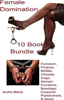 Female Domination 10 Book Bundle: Femdom, Findom, BDSM, Chastity Cage, Human Furniture, Bondage, Corporal Punishment, & More!