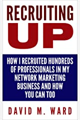Recruiting Up: How I Recruited Hundreds of Professionals in my Network Marketing Business and How You Can, Too Kindle Edition