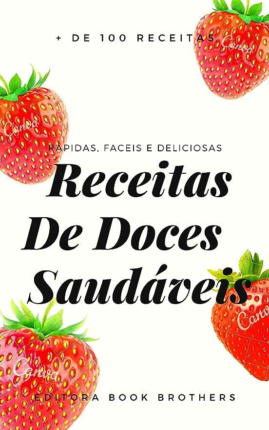 ユダヤ人懺悔吐き出す120 Receitas de DOCES Saudáveis: Rápidas, Fáceis e Deliciosas! (Portuguese Edition)