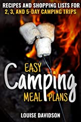 Easy Camping Meal Plans: Recipes and Shopping Lists for 2, 3 or 5-Day Camping Trips (Camp Cooking) Kindle Edition