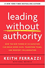 Leading Without Authority: How the New Power of Co-Elevation Can Break Down Silos, Transform Teams, and Reinvent Collaboration Hardcover