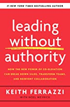 Leading Without Authority: How the New Power of Co-Elevation Can Break Down Silos, Transform Teams, and Reinvent Collabora...