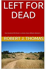 LEFT FOR DEAD: One-Hundred-Fifth Book in a Series of Jess Williams Westerns (A Jess Williams Western 105) Kindle Edition