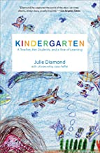 Kindergarten: A Teacher, Her Students, and a Year of Learning