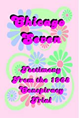 Chicago Seven: Testimony From the 1968 Democratic Convention Conspiracy Trial Kindle Edition